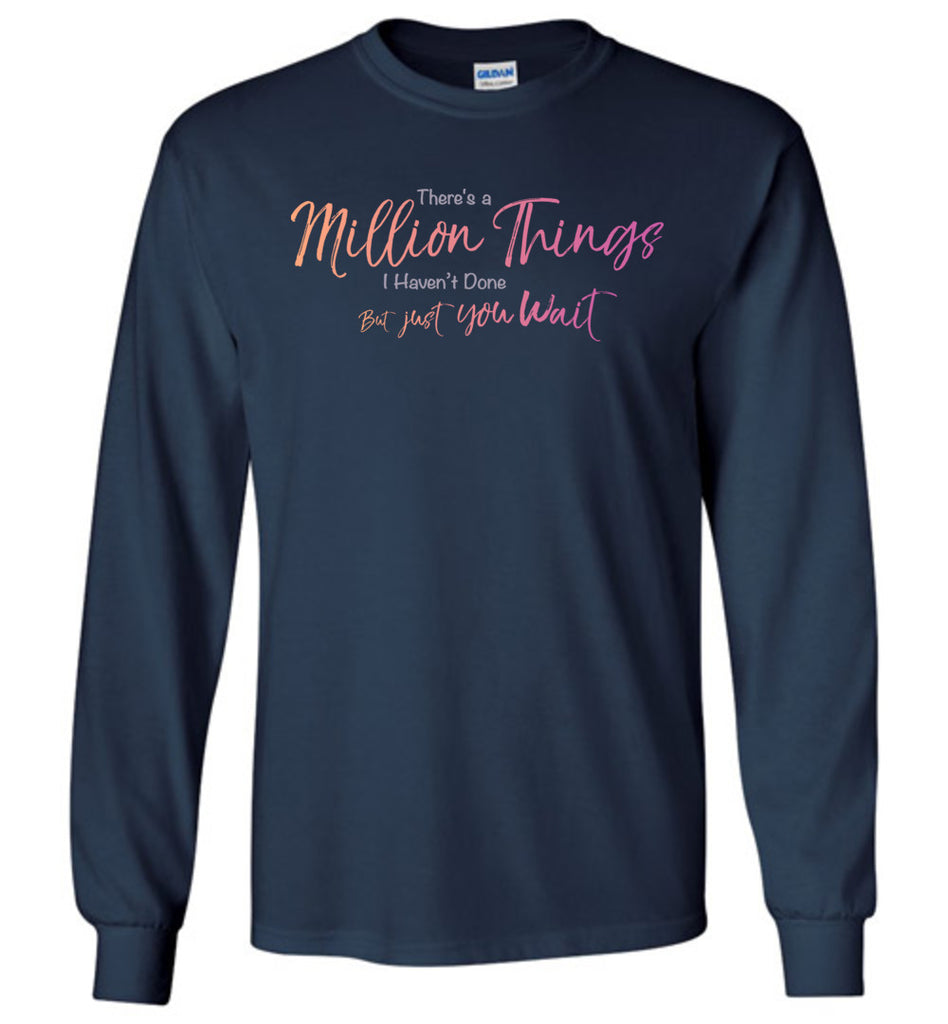 Theres a Million Things I Havent Done Just You Wait Hamilton Long Sleeve T-Shirt