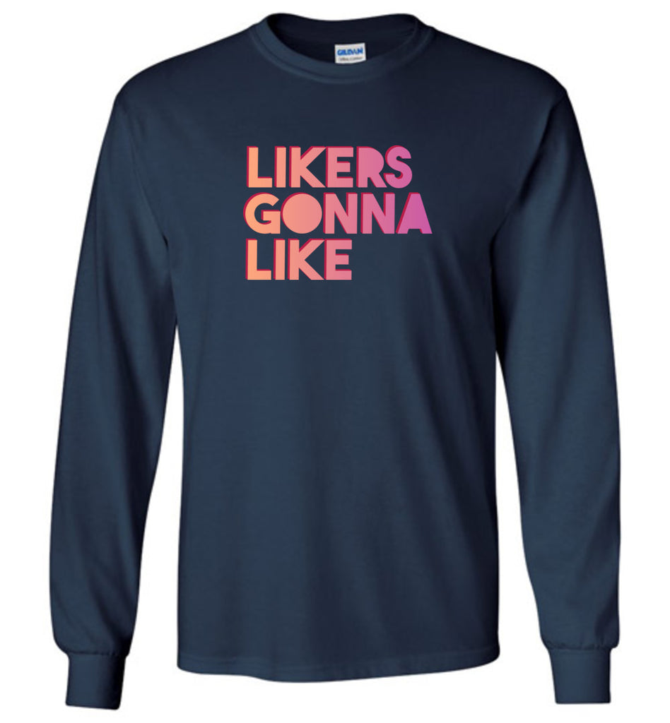 Likers Gonna Like Social Media Star Long Sleeve T-Shirt