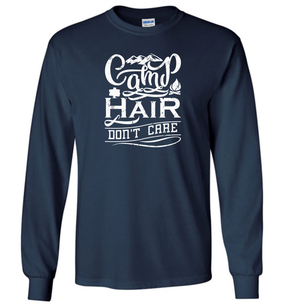 Camp Hair Don't Care Shirt for Happy Outdoorsy Camper Long Sleeve T-Shirt