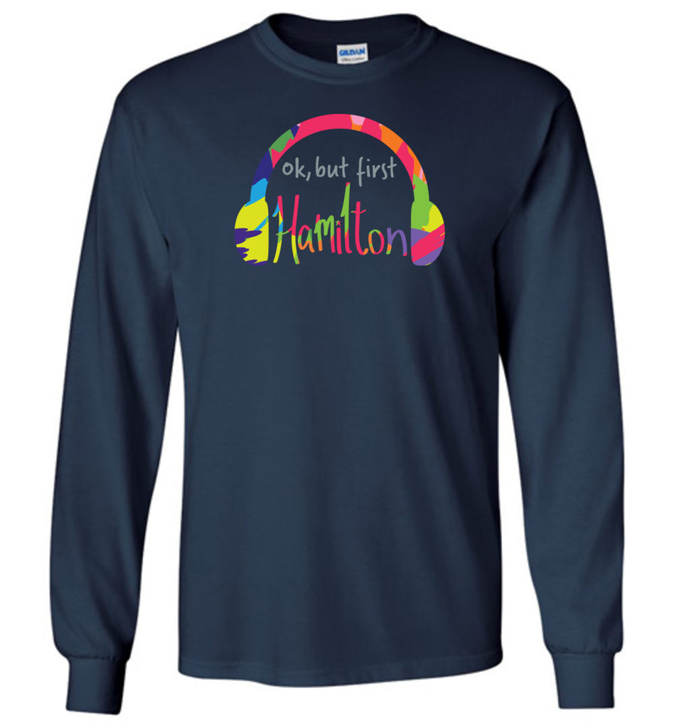 Ok, But First Hamilton Hamilton Long Sleeve T-Shirt