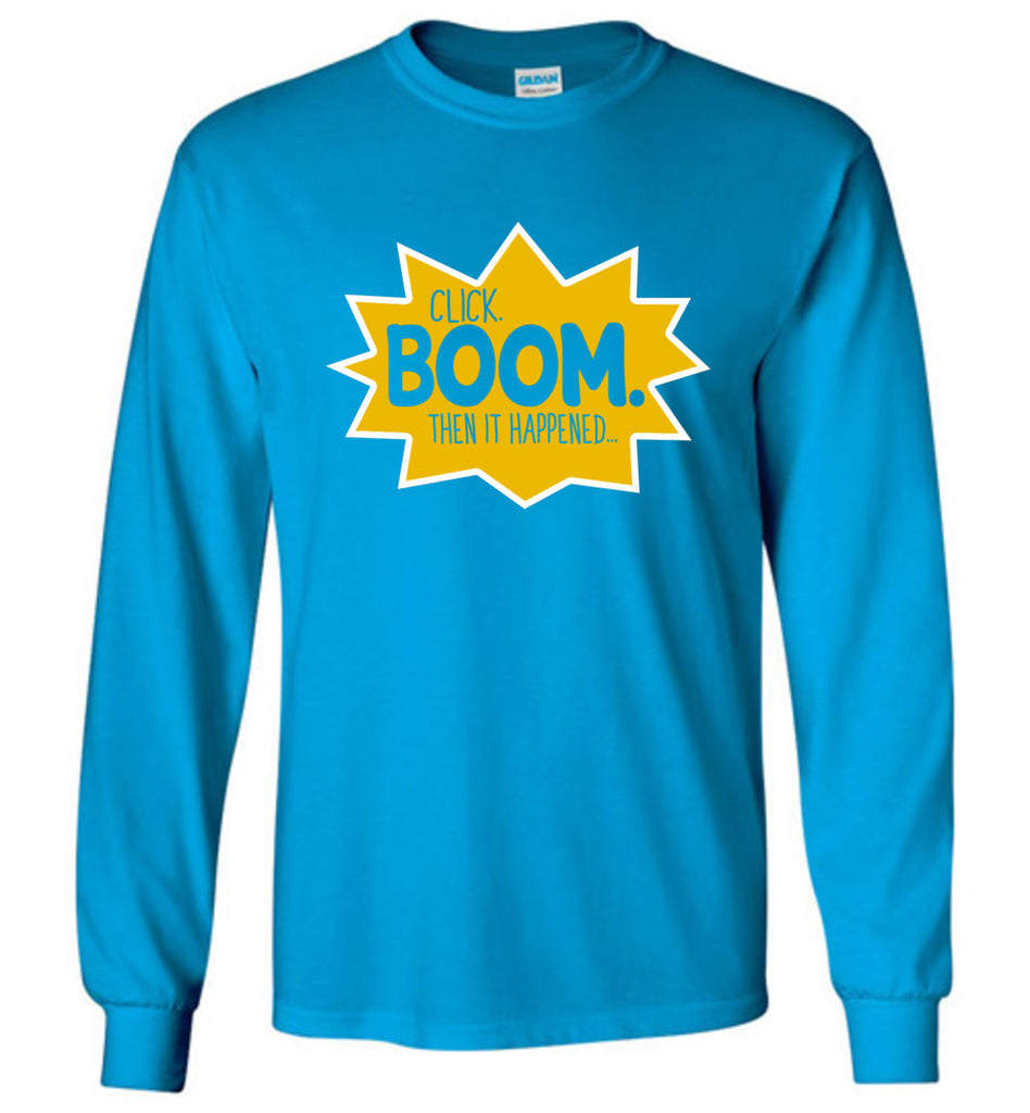 Click Boom Then It Happened Long Sleeve T-Shirt