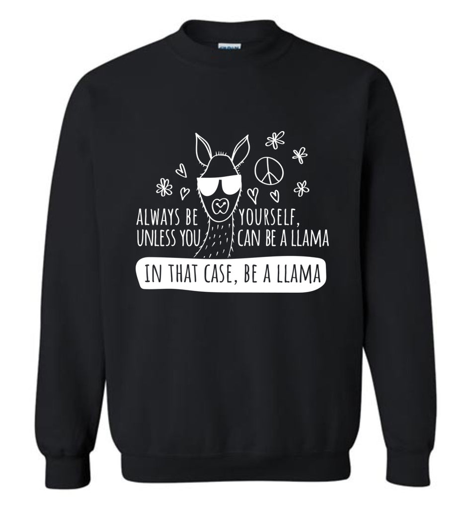 Always Be Yourself, Unless You Can Be A Llama Crewneck Sweatshirt