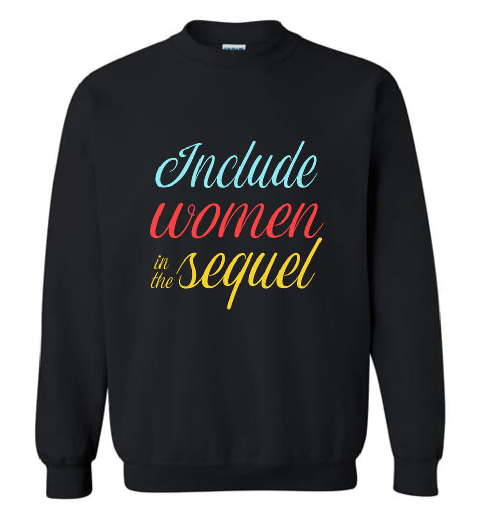 Include Women In The Sequel Hamilton Crewneck Sweatshirt
