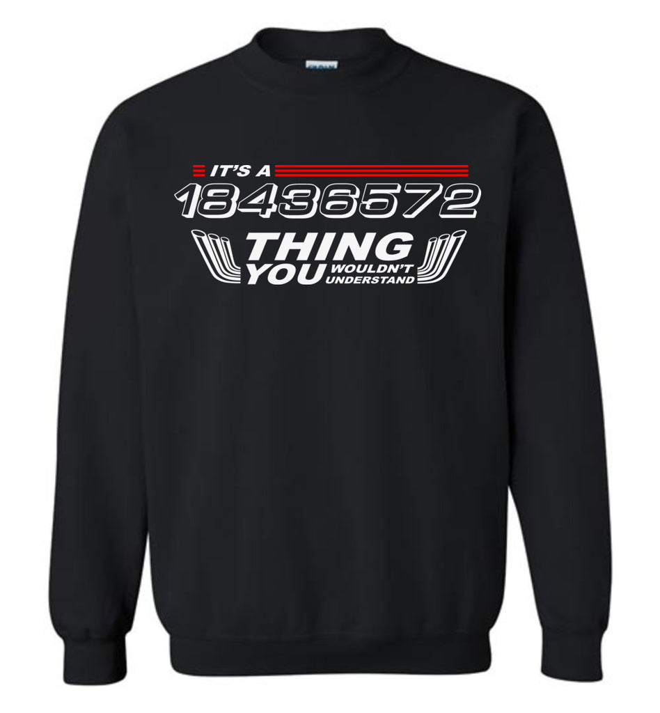It's a 18436572 Thing You Wouldn't Understand Sweatshirt for Men and Women