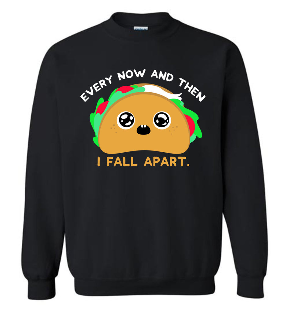 Every Now And Then I Fall Apart Taco Pun Funny Sweatshirt for Men and Women