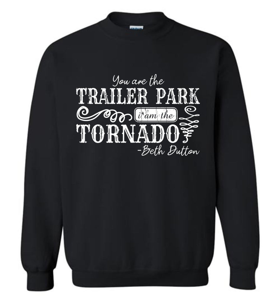 You Are The Trailer Park I Am The Tornado Beth Dutton Pullover Sweatshirt - Black