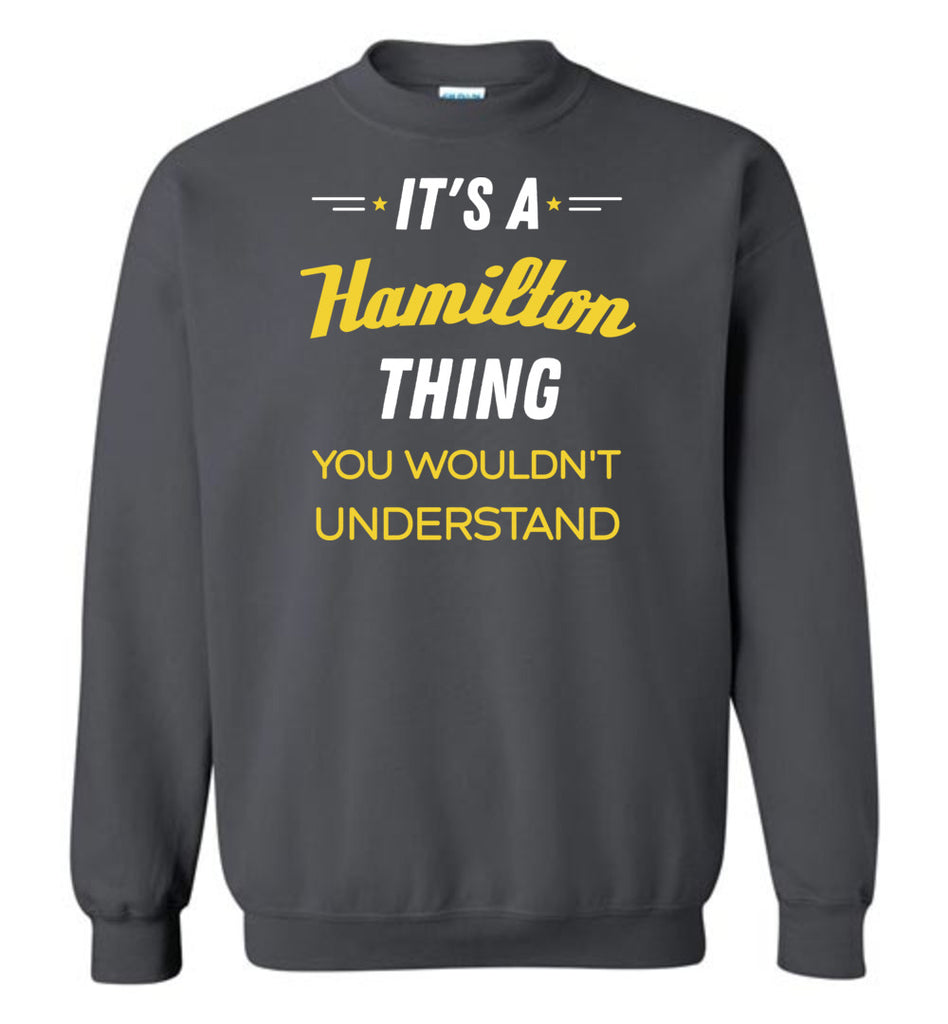 It's A Hamilton thing You Wouldn't Understand Hamilton Sweatshirt