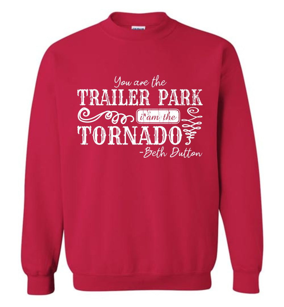 You Are The Trailer Park I Am The Tornado Beth Dutton Pullover Sweatshirt - Cherry Red