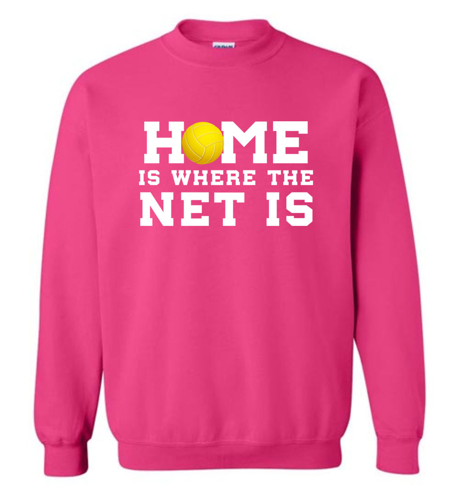 Funny Volleyball Shirt Home Is Where The Net Is Sports Sweatshirt