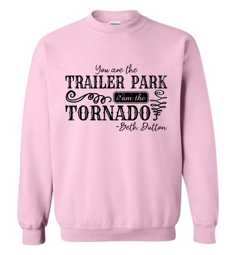 You Are The Trailer Park I Am The Tornado Beth Dutton Pullover Sweatshirt - Light Pink