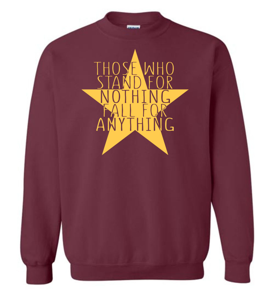 Those Who Stand For Nothing Fall For Anything Hamilton Sweatshirt