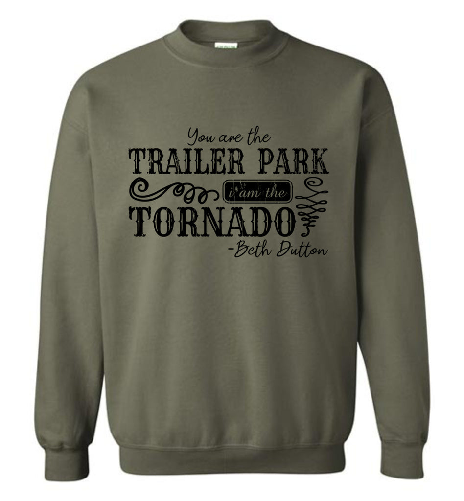 You Are The Trailer Park I Am The Tornado Beth Dutton Pullover Sweatshirt - Military Green