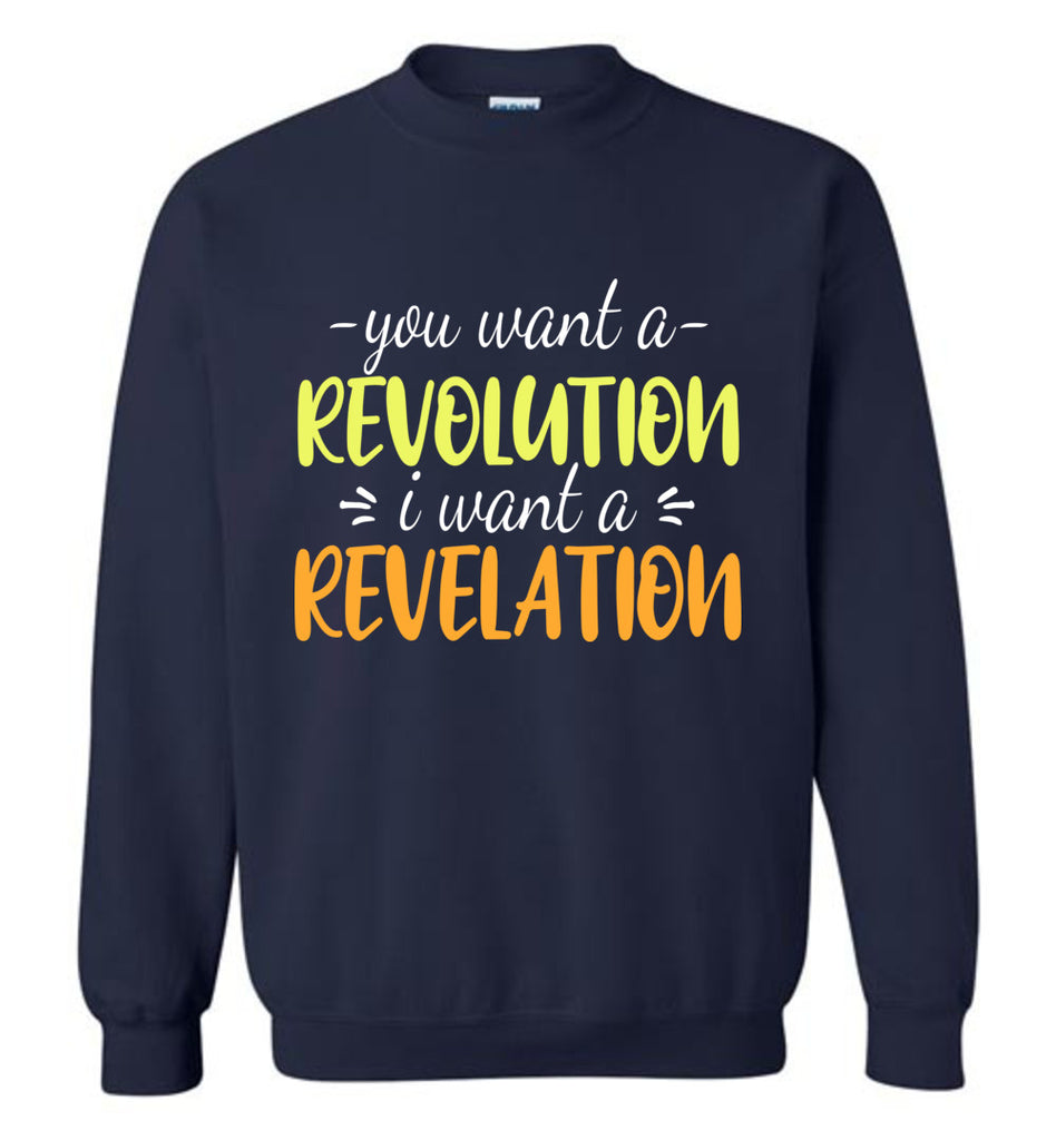 You Want A Revolution I Want A Revelation Hamilton Crewneck Sweatshirt