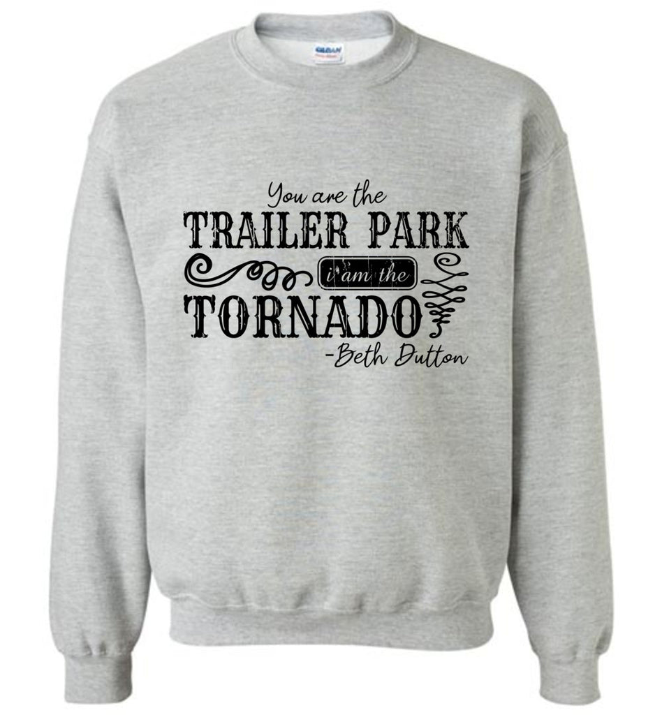 You Are The Trailer Park I Am The Tornado Beth Dutton Pullover Sweatshirt - Sports Grey