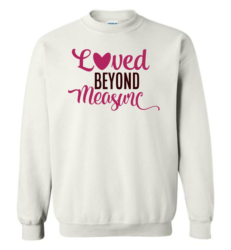 Loved Beyond Measure Valentine's Day Long Sleeve Pullover Sweatshirt For Women