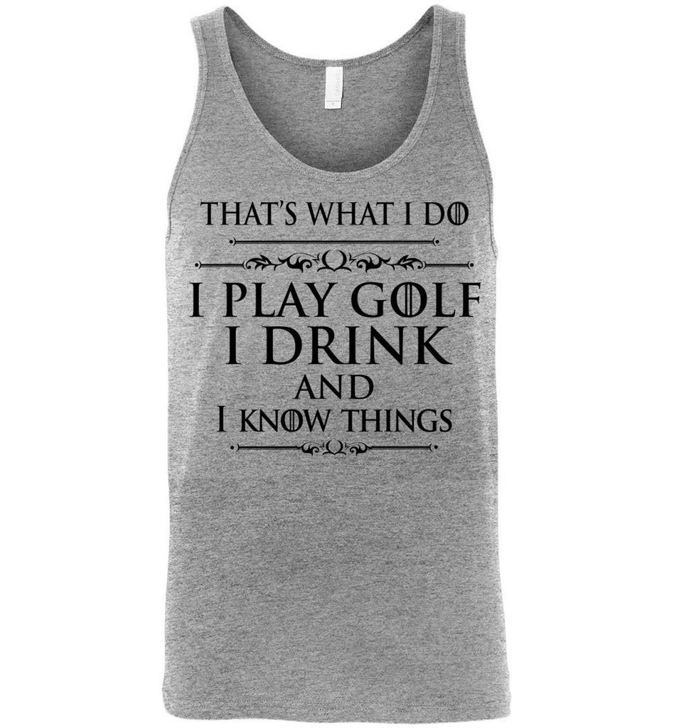 I Play Golf and I Know Things T-shirt GoT Quote Tank Top for Men and Women
