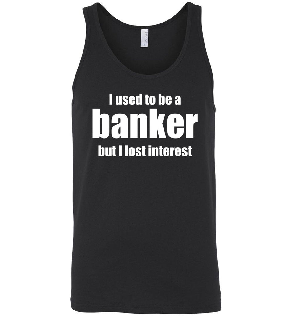 I Used to Be a Banker, But I Lost Interest Shirt Funny Tank Top