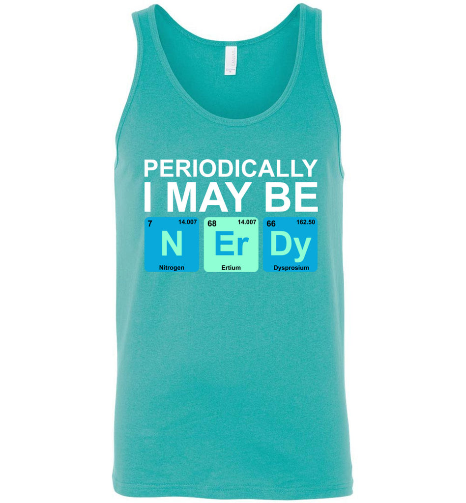 Periodically I May Be Nerdy Chemistry Geek Periodic Table Tank Top