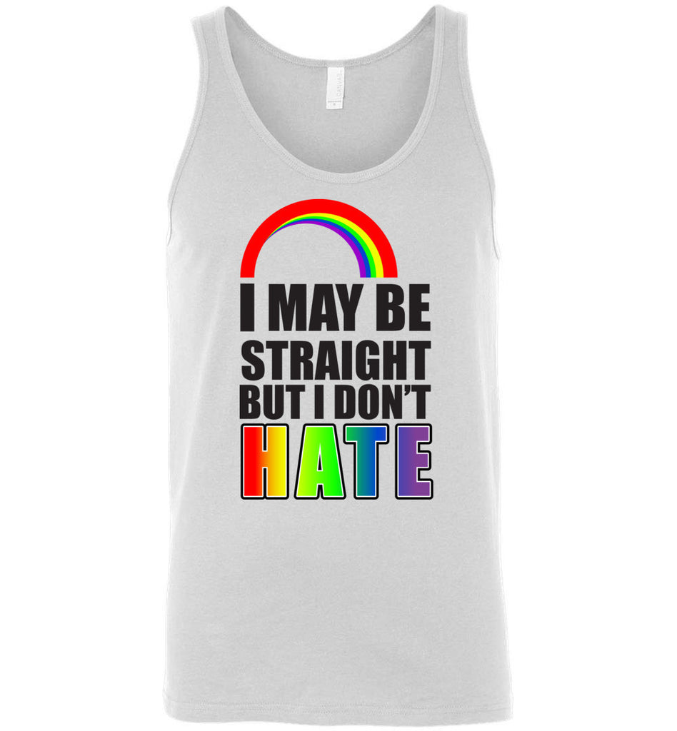 Gay Support Shirt I May Be Straight But I Don't Hate LGBTQ Tank Top
