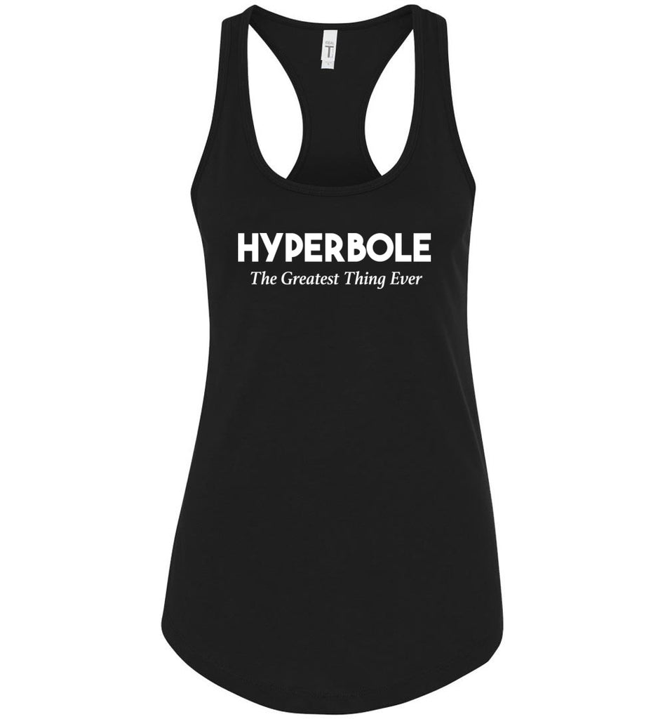 Hyperbole The Greatest Thing Ever Funny Women's Racerback Tank Top