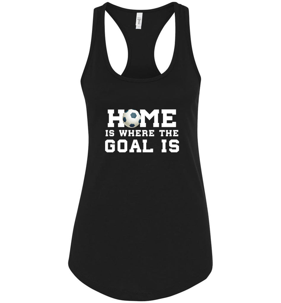 Funny Soccer Shirt Home Is Where The Goal Is Sports Racerback Tank Top