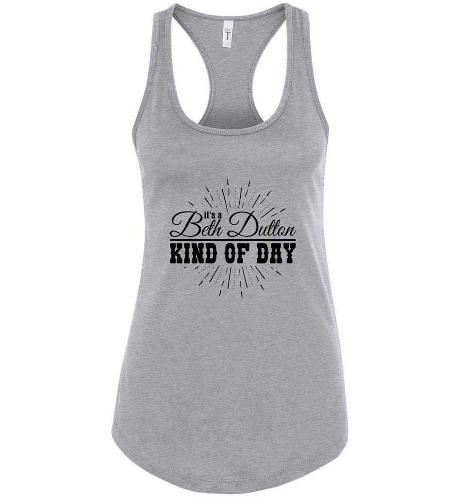 Its A Beth Dutton Kind Of Day Racerback Tank Top - Heather Grey