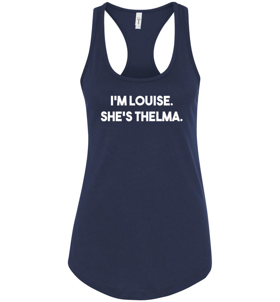 I'm Louise, She's Thelma Best Friends Shirt in Women's Racerback Tank Top