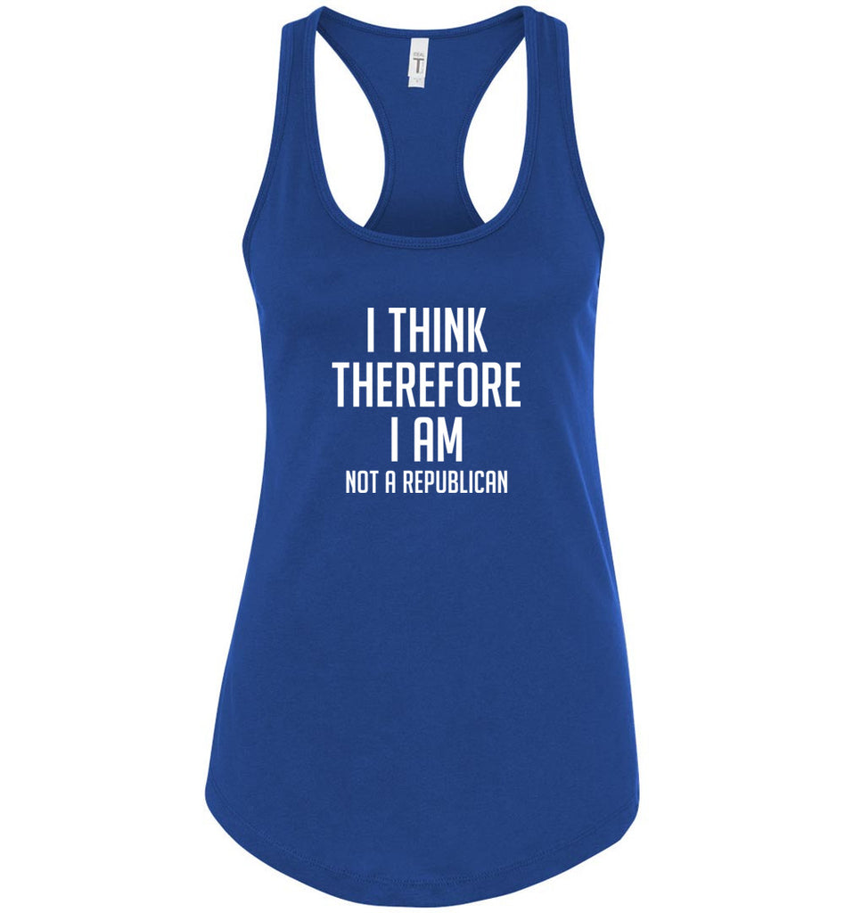 I Think Therefore I Am Not A Republican Anti-Trump Racerback Tank Top