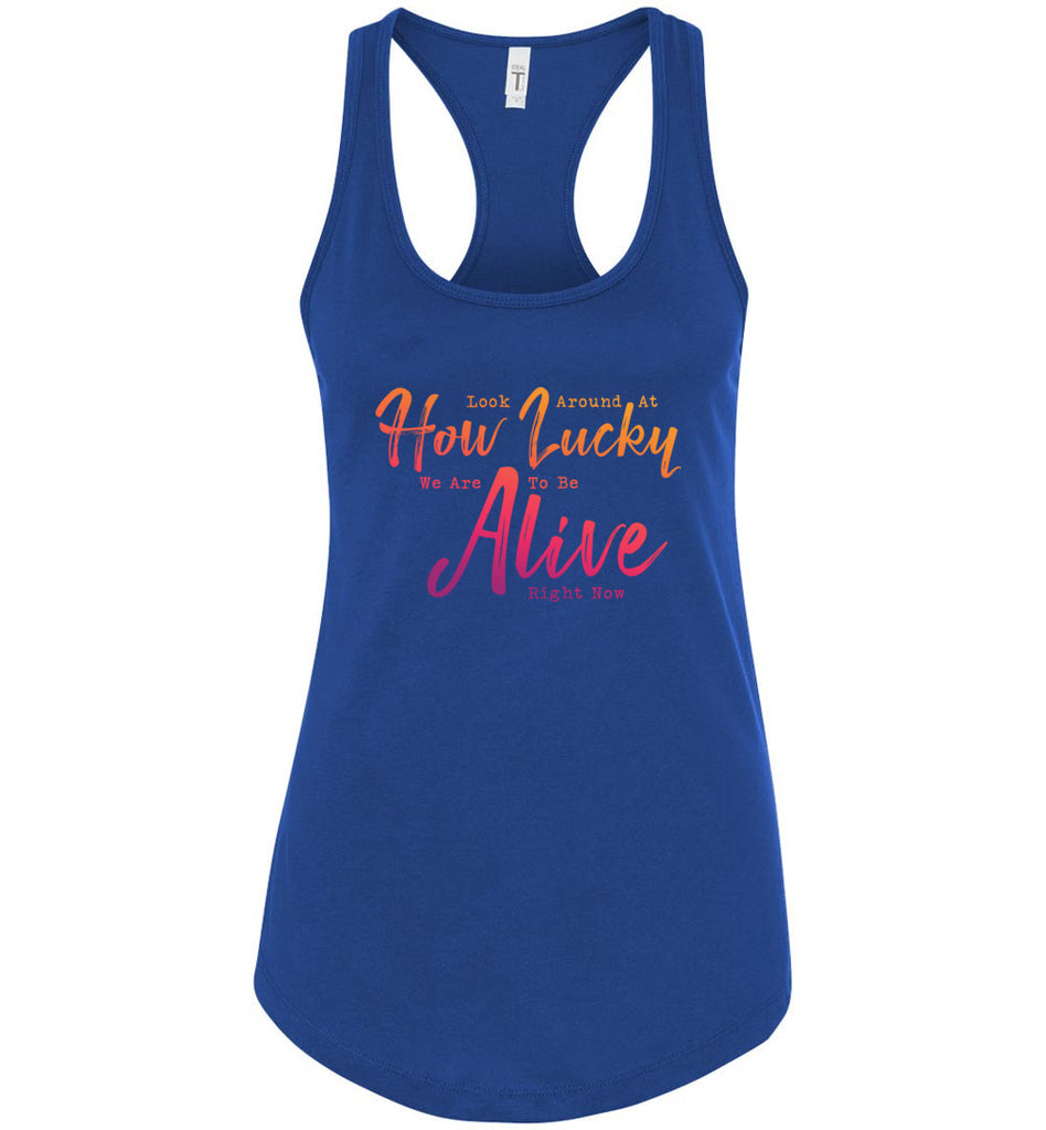 Look Around At How Lucky We Are To Be Alive Hamilton Racerback Tank Top