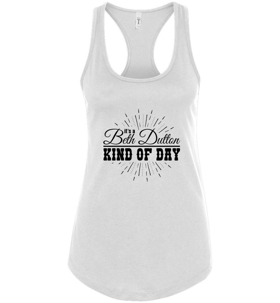 Its A Beth Dutton Kind Of Day Racerback Tank Top - White