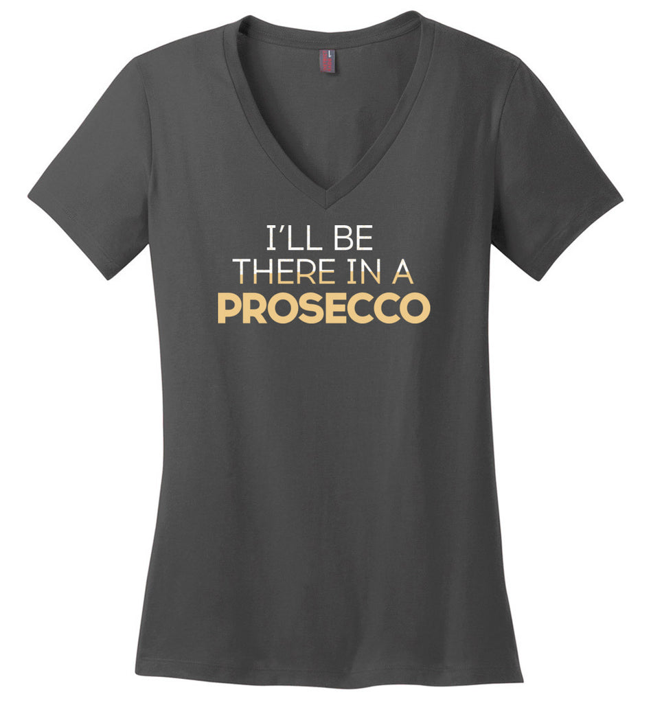 I'll Be There In A Prosecco Funny Sparkling Wine Lovers V Neck T-shirt for Women