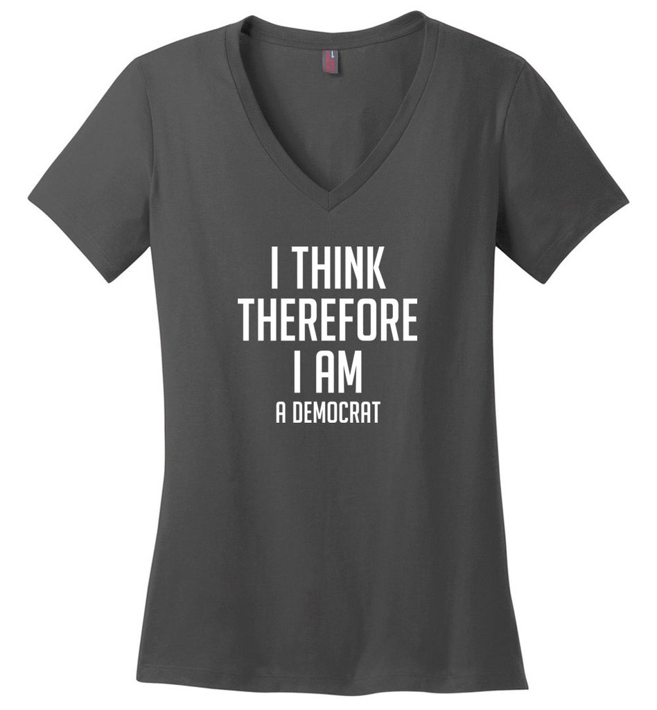 I Think Therefore I Am A Democrat Anti Trump V-Neck T-Shirt