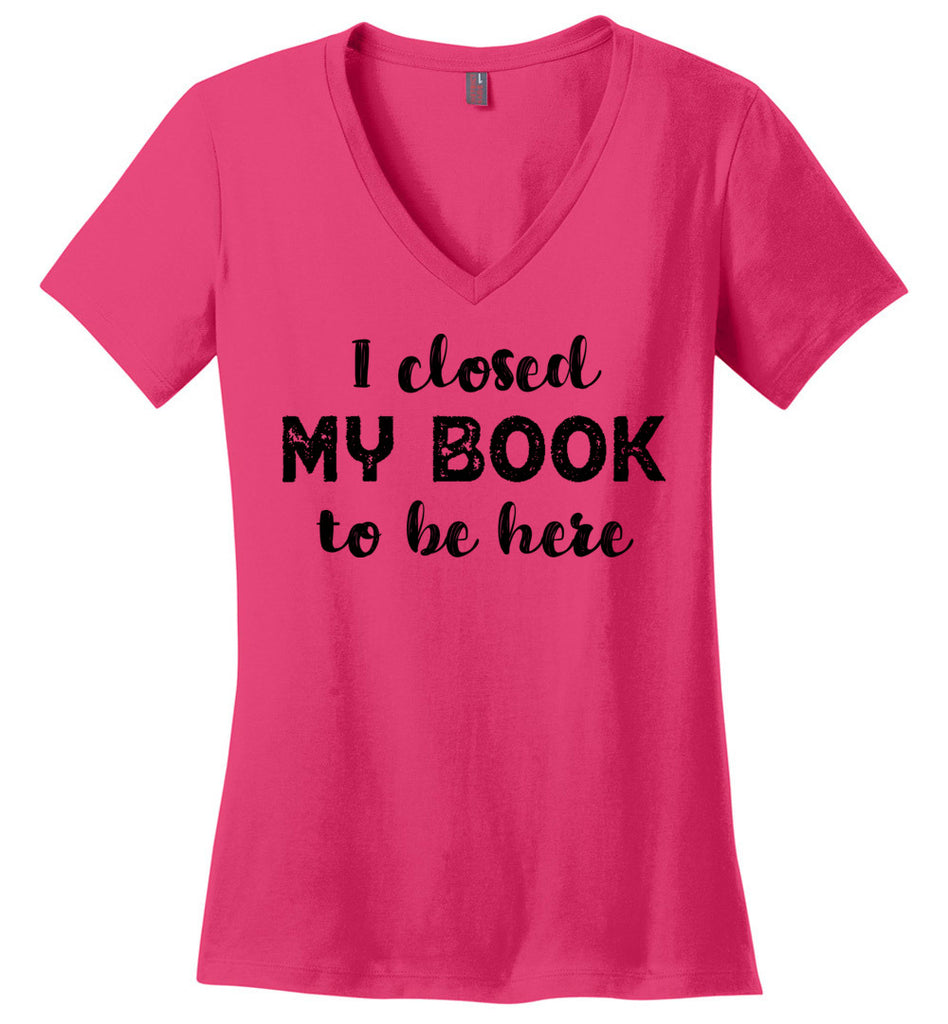 I Closed My Book to Be Here V-Neck T-Shirt
