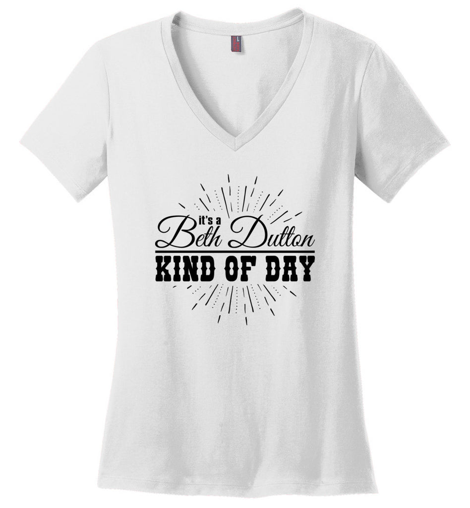 Its A Beth Dutton Kind Of Day Ladies Fitted V-Neck T-Shirt - White