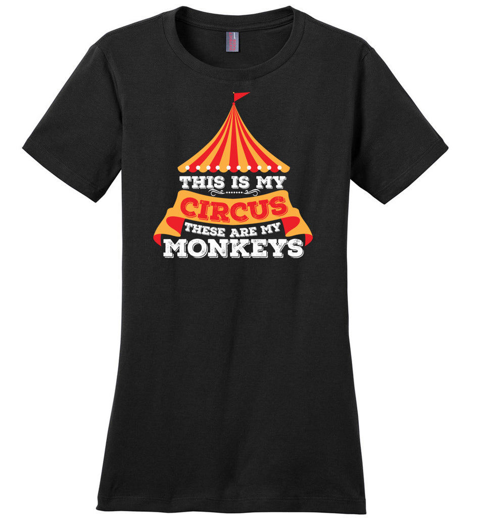This Is My Circus And These Are My Monkeys Funny Shirt Ladies T-Shirt