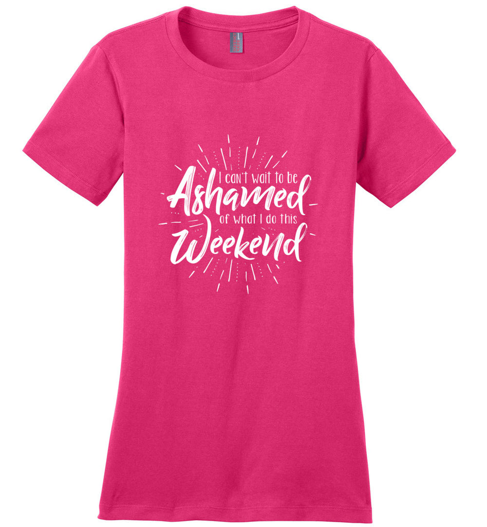 I Can't Wait To Be Ashamed Of What I Do This Weekend Ladies Fitted T-Shirt - Dark Fuchsia