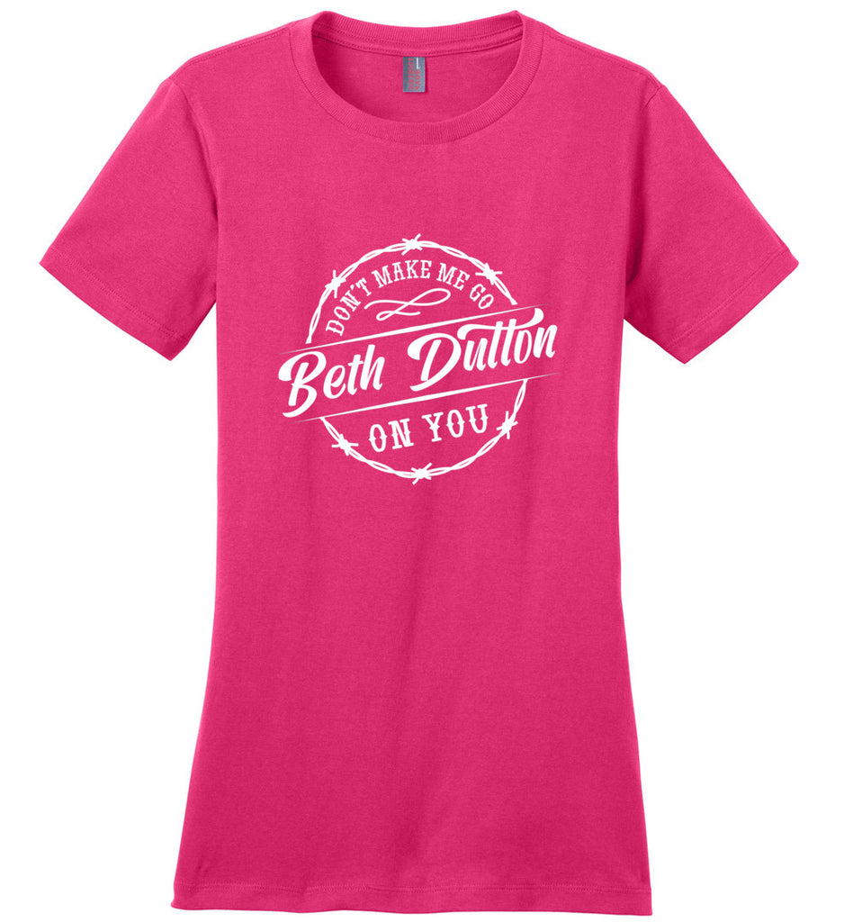Dont Make Me Go Beth Dutton On You Ladies Fitted T-Shirt - Dark Fuchsia