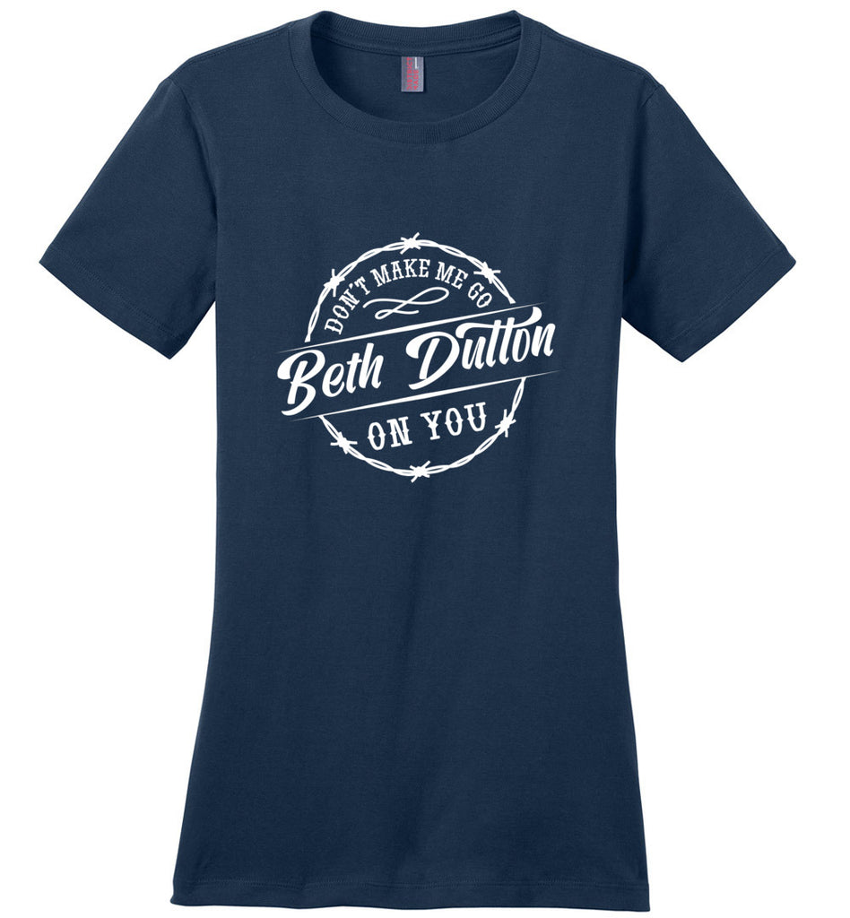 Dont Make Me Go Beth Dutton On You Ladies Fitted T-Shirt - Navy