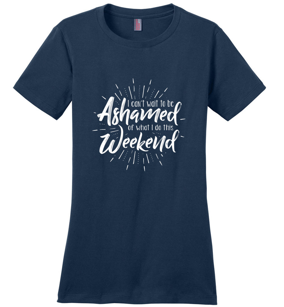 I Can't Wait To Be Ashamed Of What I Do This Weekend Ladies Fitted T-Shirt - Navy