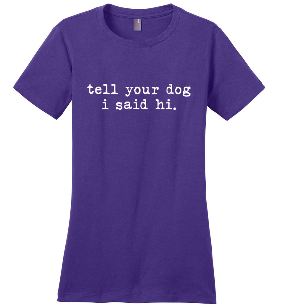 Tell Your Dog I Said Hi Women's T-Shirt