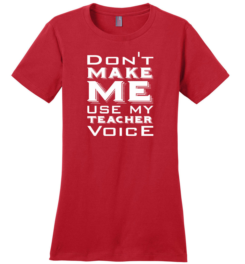 Don't Make Me Use My Teacher Voice Women's T-Shirt