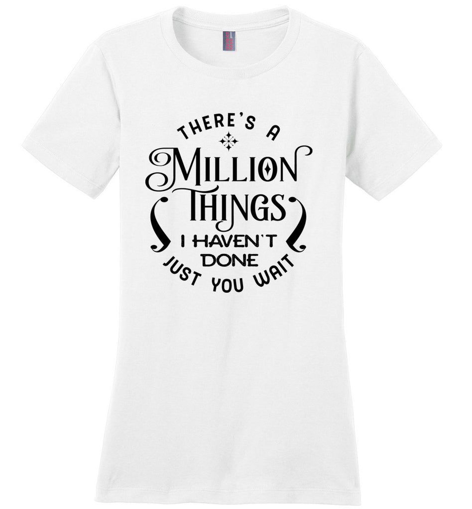 Million Things I haven't Done Just You Wait Hamilton in Ladies T-Shirt