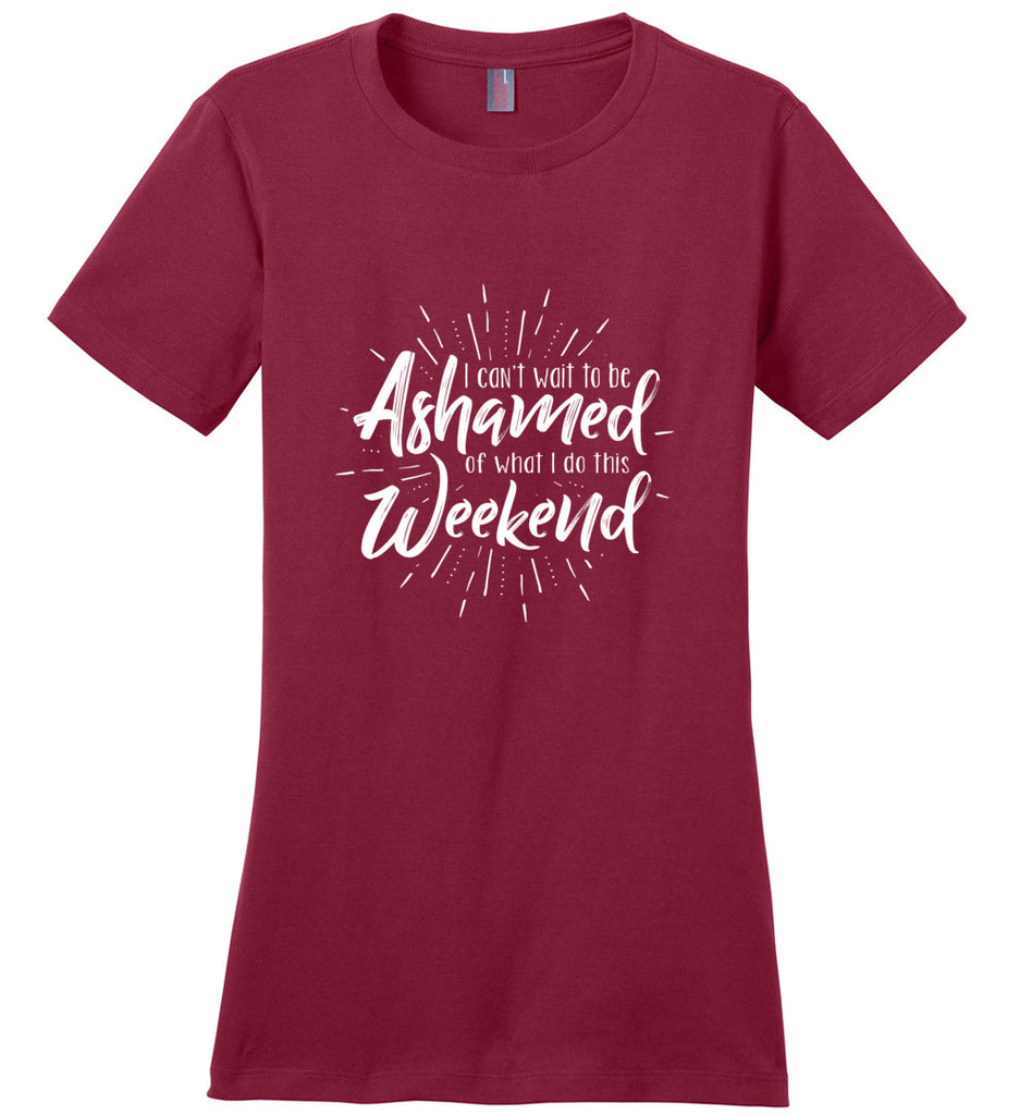 I Can't Wait To Be Ashamed Of What I Do This Weekend Ladies Fitted T-Shirt - Sangria