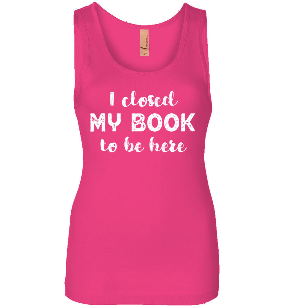 I Closed My Book to Be Here Tank Top