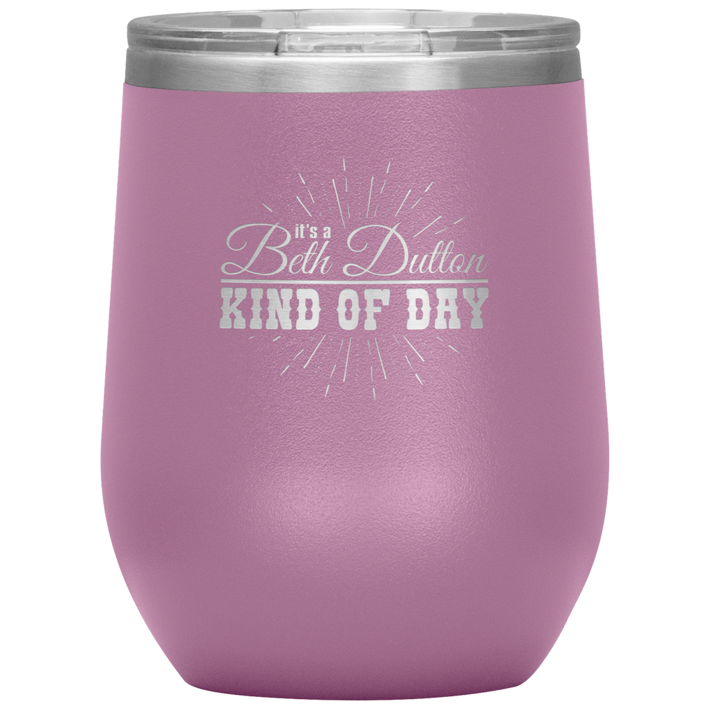 Beth Dutton Wine Tumbler, It's A Beth Dutton Kind Of Day