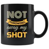 Hamilton Mug Not Throwing Away My Shot Inspirational Hamilton Gift Mug