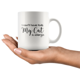 I Can't Have Kids My Cat Is Allergic White Mug Funny Kitty Lover Gift