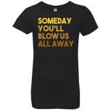 Someday You'll Blow Us All Away Hamilton Girls' Princess T-Shirt