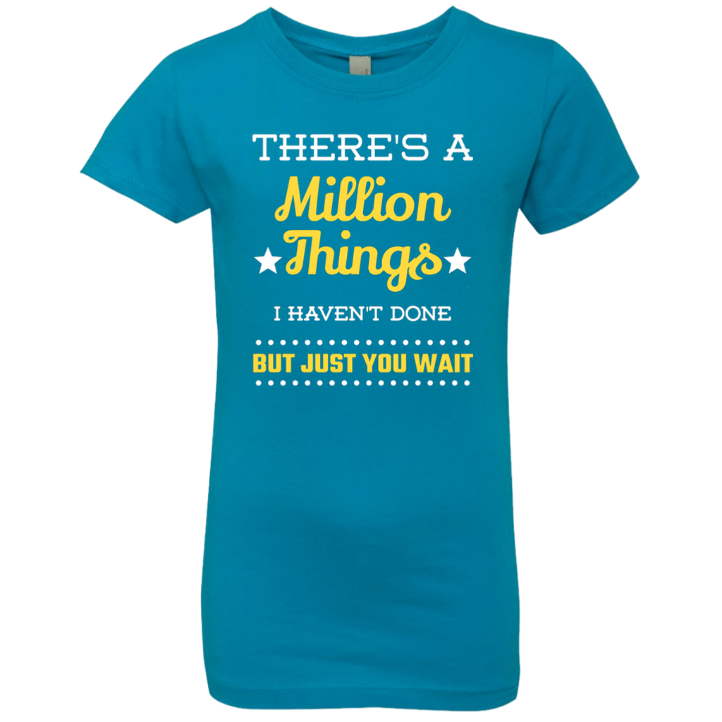 There's a Million Things I Haven't Done Just You Wait Hamilton Girls' Princess T-Shirt
