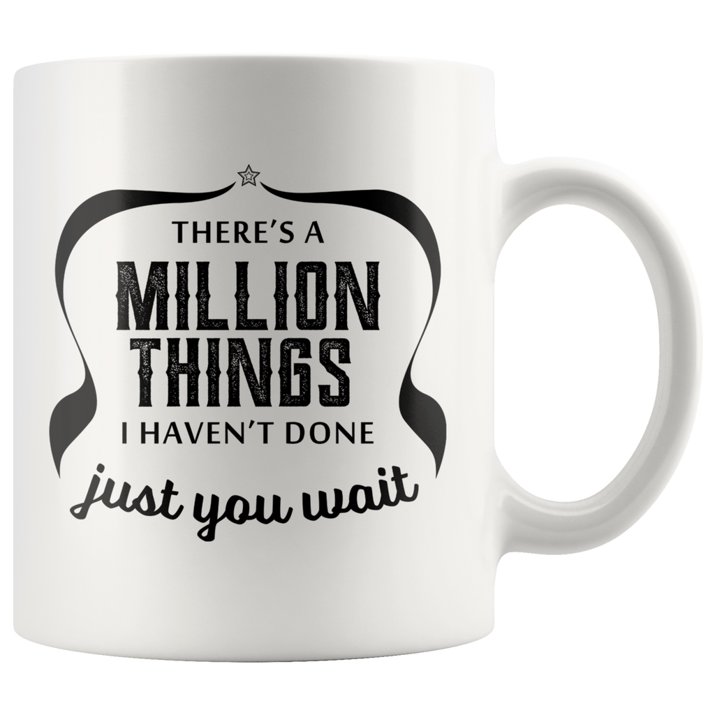 There's A Million Things I Haven't Done Just You Wait Mug For Hamilton Fans